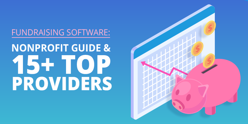 Nonprofit Fundraising Software Guide and 15 Plus Top Providers