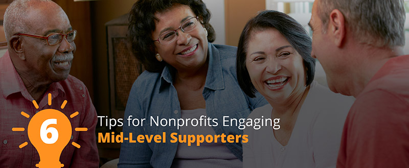 Engage your nonprofit's mid-level supporters with these effective tips.