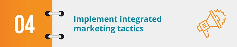 Implement integrated marketing tactics.