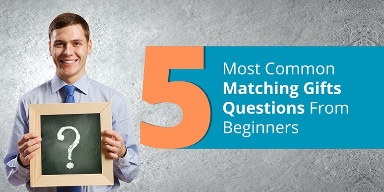 Get the answers to the five most commonly asked matching gifts questions.