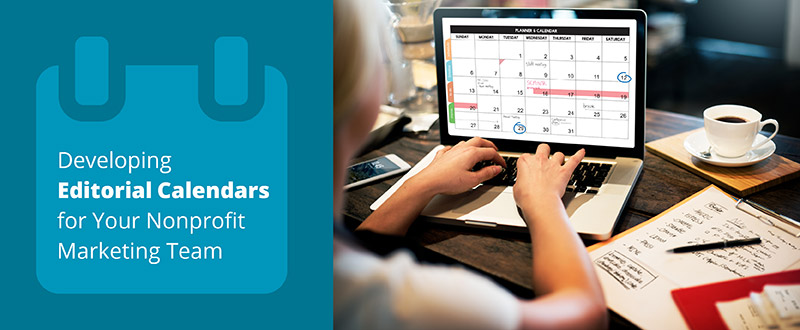 Learn our tips for developing your nonprofit's marketing editorial calendar.