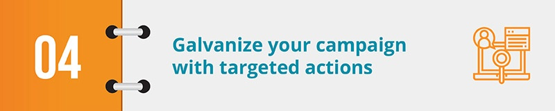 Galvanize your digital advocacy campaign by leveraging targeted actions.