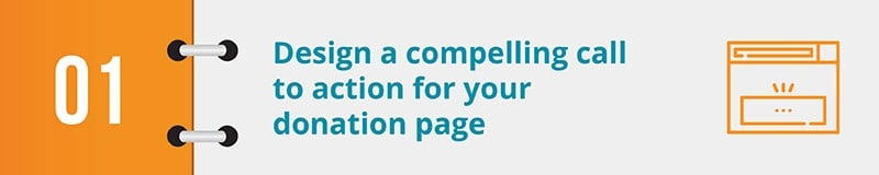 Design a compelling call to action for your donation page.
