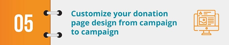 Customize your donation page design from campaign to campaign.