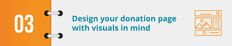 Design your donation page with visuals in mind.