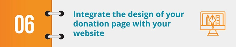 Integrate the design of your donation page with your website.