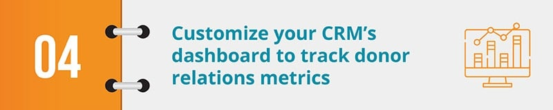 Customize your CRM's dashboard to track donor relations metrics.