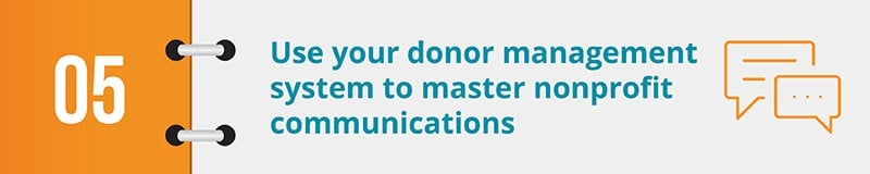 Use your donor management system to master nonprofit communications.