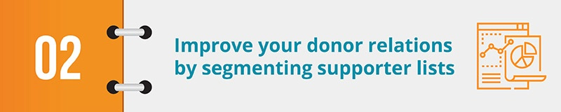 Improve your donor relations by segmenting supporter lists.