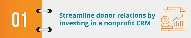 Streamline donor relations by investing in a nonprofit CRM.