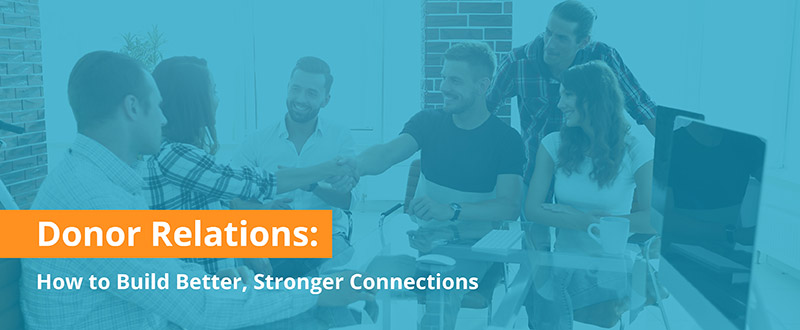 Learn how to build stronger supporter connections with our top donor relations strategies.