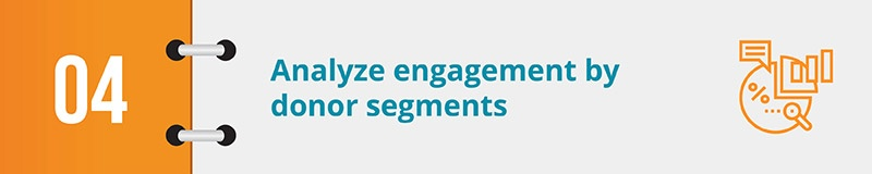 Analyze engagement by donor segments.