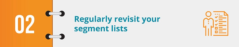 Regularly revisit your segment lists.