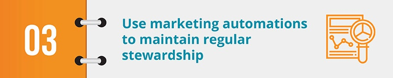 Use marketing automations to maintain regular stewardship.