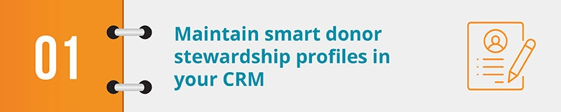 Maintain smart donor stewardship profiles in your CRM.