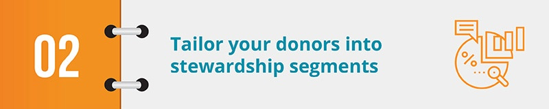 Tailor your donors into stewardship segments.