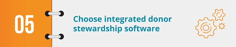 Choose integrated donor stewardship software.