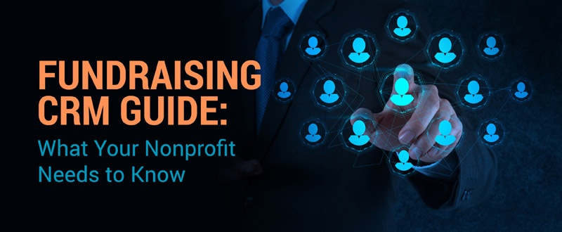 This fundraising CRM guide will walk you through what your nonprofit needs to know.