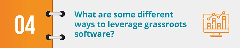 What are some different ways to leverage grassroots software?