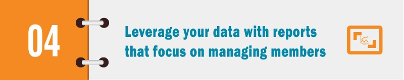 Follow up your membership management efforts with intuitive reports.