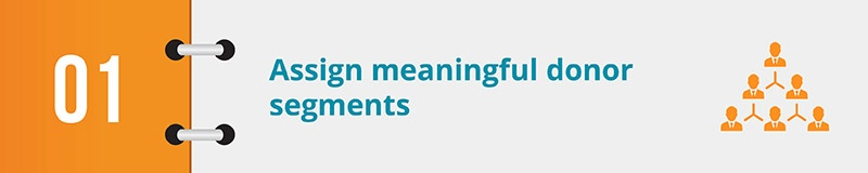 Assign meaningful donor segments.