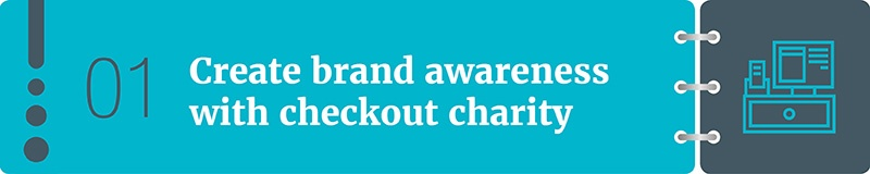 Create brand awareness with checkout charity.