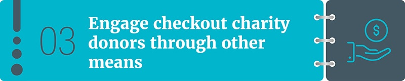 Engage checkout charity through other means.