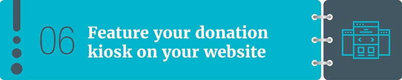 Feature your donation kiosk on your website.