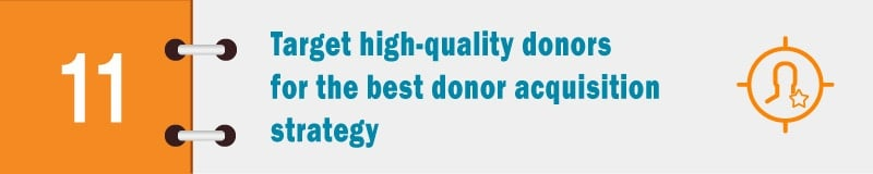 Target high-quality donors for the best donor acquisition strategy.
