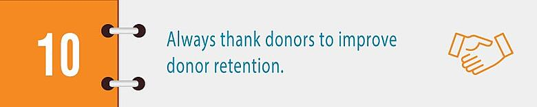 Always thank donors to improve donor retention.