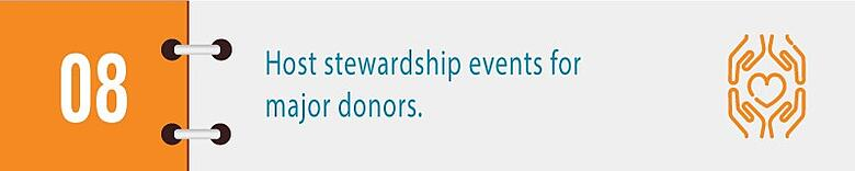 Host stewardship events for major donors.