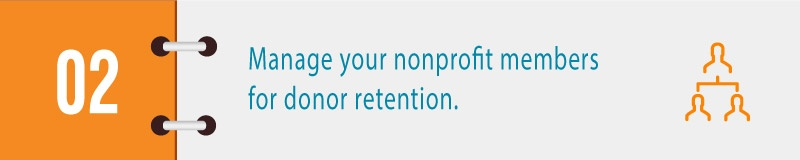 Manage your nonprofit members for to retain your donors.