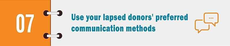 Use your lapsed donors' preferred communication methods to show you value their preferences.