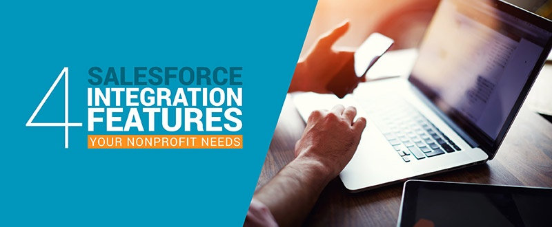 Find out the 4 Salesforce integration features your nonprofit needs.