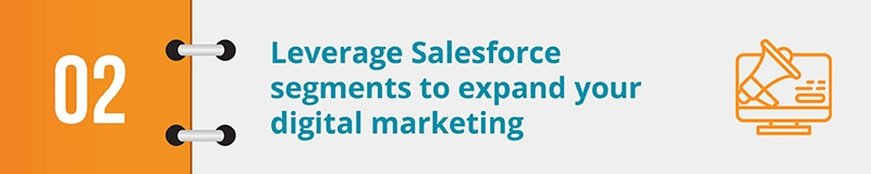 Leverage Salesforce segments to expand your digital marketing.