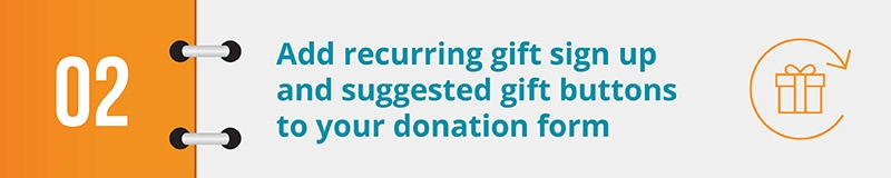 Add recurring gift sign up and suggested gift buttons to your donation form.