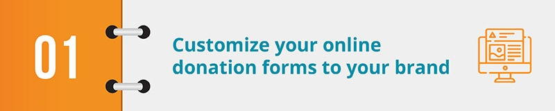 Customize your online donation forms to your brand.
