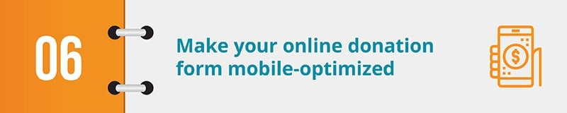 Make your online donation form mobile-optimized.