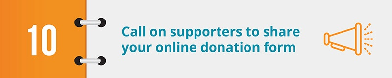 Call on supporters to share your online donation form.