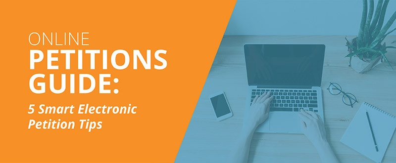 Check out our online petitions guide to learn our top electronic petition tips.