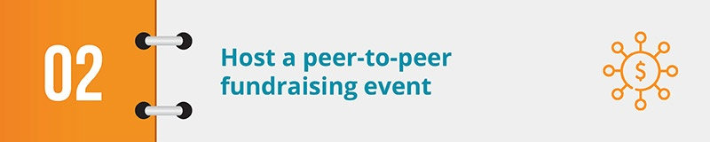 Host a peer-to-peer fundraising event.