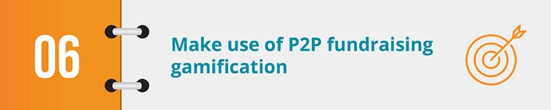 Make use of P2P fundraising gamification.