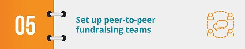 Set up peer-to-peer fundraising teams.