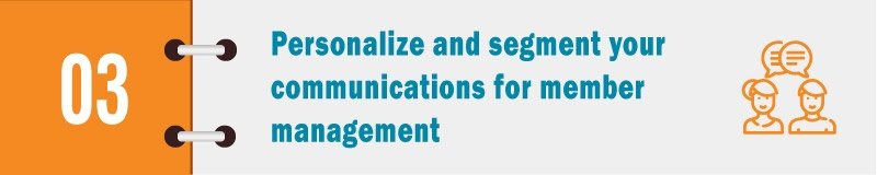 Get personal with your communications to ease membership management.
