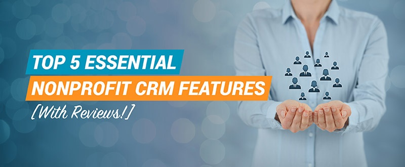 Discover the right CRM for your nonprofit with our review of the essential nonprofit CRM features.