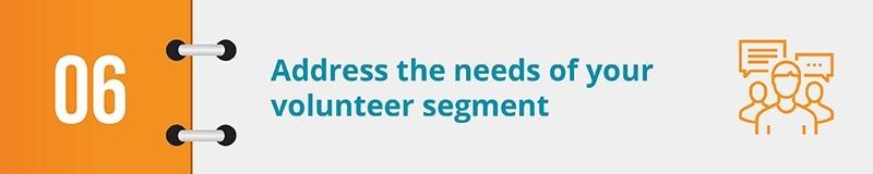 Address the needs of your volunteer segment.