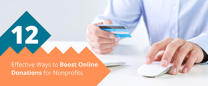 Check out these 12 effective ways to boost online donations for nonprofits.