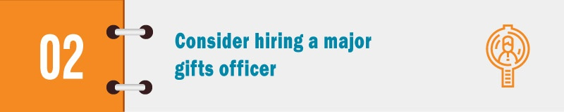 Your nonprofit should hiring a major gifts officer for donor cultivation.