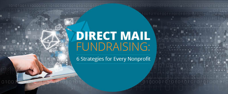 Direct Mail Fundraising: 6 Strategies for Every Nonprofit