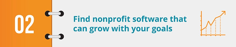 Your nonprofit software can have a major impact on your fundraising strategy, so look for tools that can grow with you.